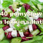 40 pomysłów na lekkie sałatki